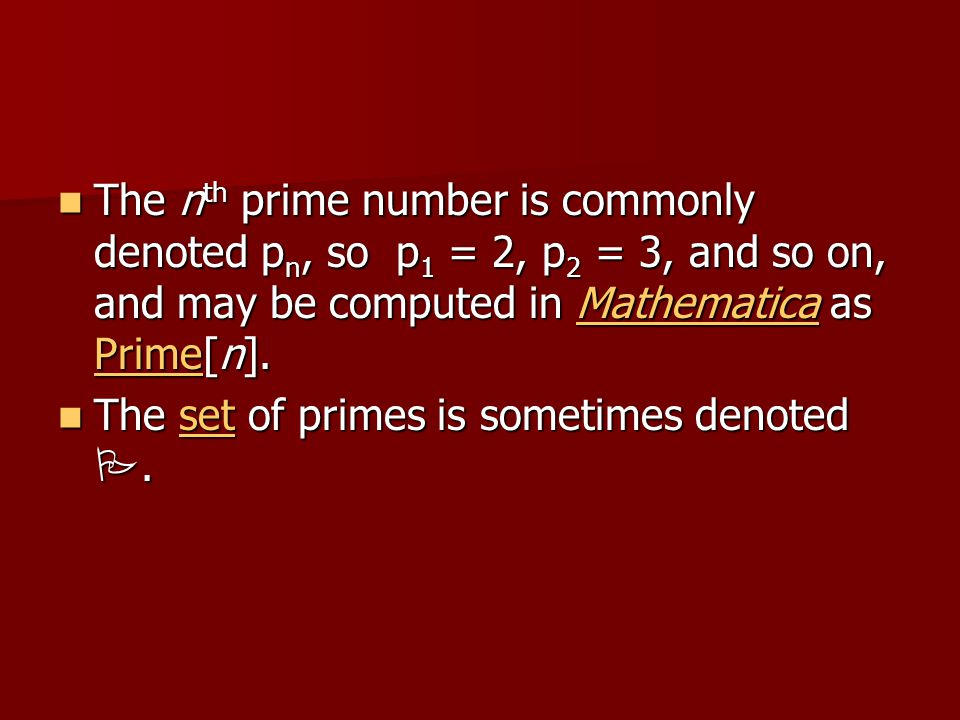 The nth prime number is commonly denoted pn, so p1 = 2, p2 = 3, and so on, and may be computed in Mathematica as Prime[n].